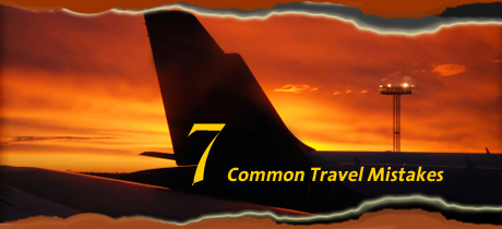 7 Common Mistakes To Avoid When Traveling