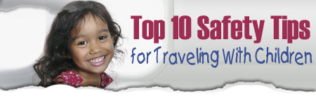 Top 10 Safety Tips for Traveling With Children
